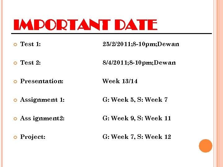 IMPORTANT DATE Test 1: 25/2/2011; 8 -10 pm; Dewan Test 2: 8/4/2011; 8 -10