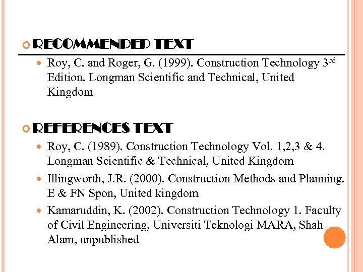 RECOMMENDED TEXT Roy, C. and Roger, G. (1999). Construction Technology 3 rd Edition.