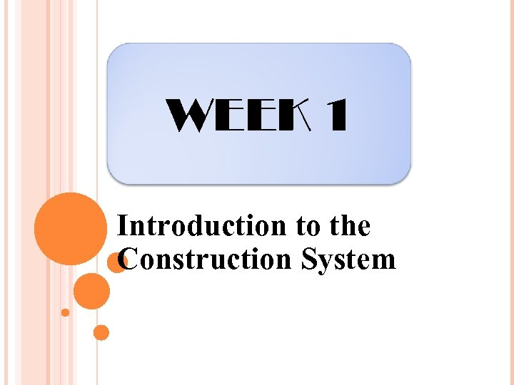WEEK 1 Introduction to the Construction System