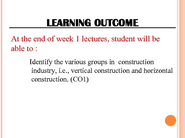 LEARNING OUTCOME At the end of week 1 lectures, student will be able to
