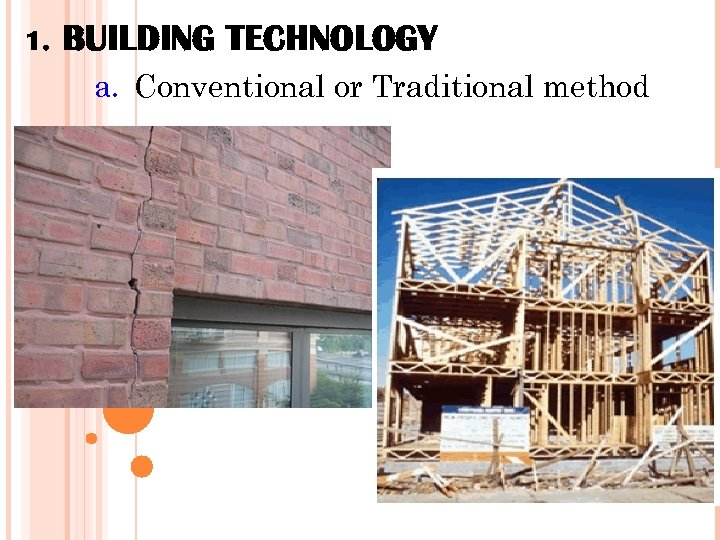 1. BUILDING TECHNOLOGY a. Conventional or Traditional method CONSTRUCTION TECHNOLOGY