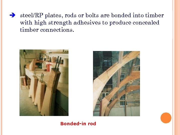 steel/RP plates, rods or bolts are bonded into timber with high strength adhesives