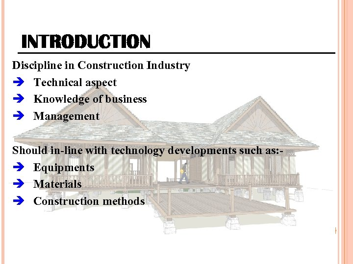 INTRODUCTION Discipline in Construction Industry Technical aspect Knowledge of business Management Should in-line with