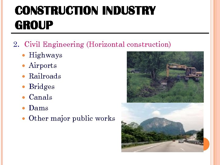 CONSTRUCTION INDUSTRY GROUP 2. Civil Engineering (Horizontal construction) Highways Airports Railroads Bridges Canals Dams