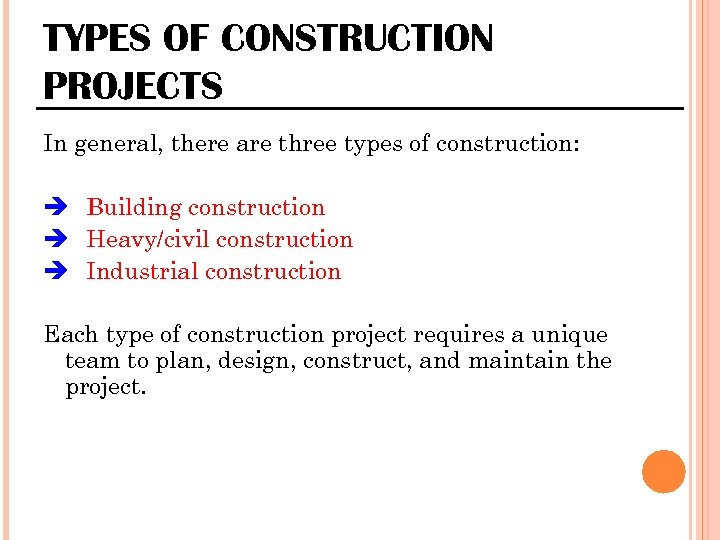 TYPES OF CONSTRUCTION PROJECTS In general, there are three types of construction: Building construction