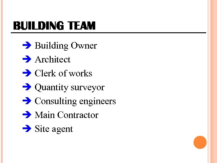 BUILDING TEAM Building Owner Architect Clerk of works Quantity surveyor Consulting engineers Main Contractor