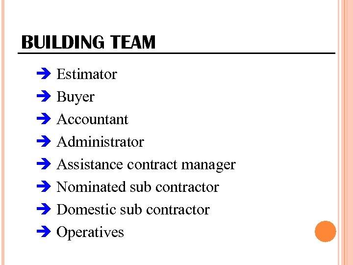 BUILDING TEAM Estimator Buyer Accountant Administrator Assistance contract manager Nominated sub contractor Domestic sub