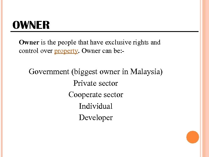 OWNER Owner is the people that have exclusive rights and control over property. Owner