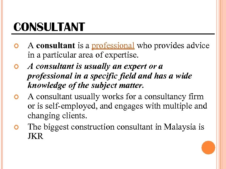 CONSULTANT A consultant is a professional who provides advice in a particular area of