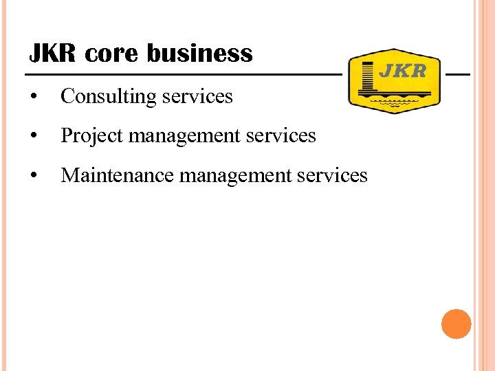 JKR core business • Consulting services • Project management services • Maintenance management services