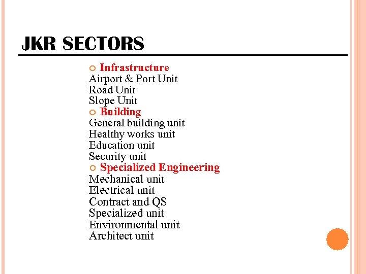 JKR SECTORS Infrastructure Airport & Port Unit Road Unit Slope Unit Building General building