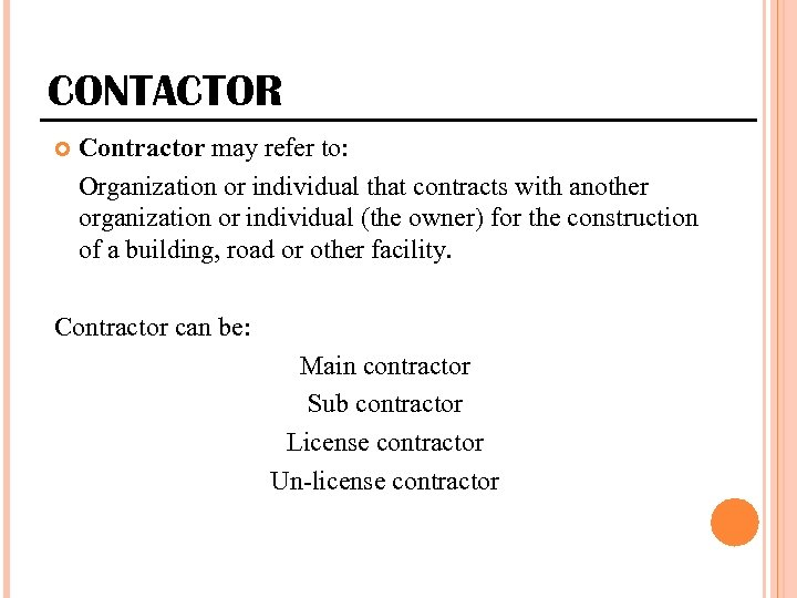 CONTACTOR Contractor may refer to: Organization or individual that contracts with another organization or