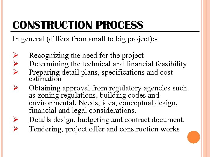 CONSTRUCTION PROCESS In general (differs from small to big project): - Ø Ø Ø