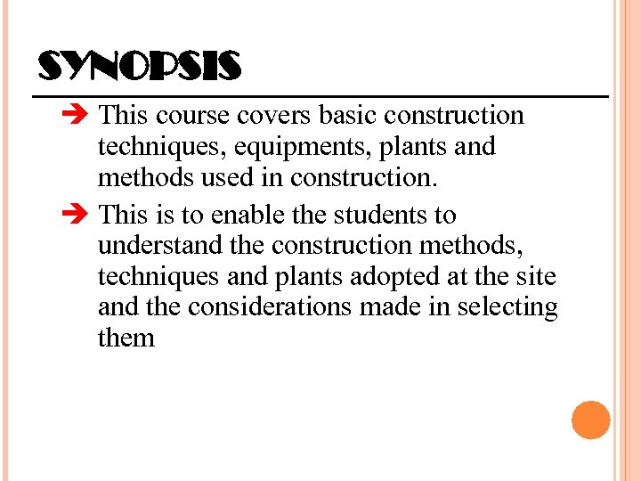 SYNOPSIS This course covers basic construction techniques, equipments, plants and methods used in construction.
