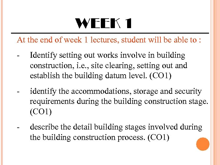 WEEK 1 At the end of week 1 lectures, student will be able to