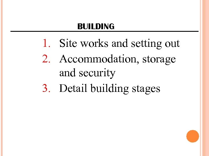 BUILDING 1. Site works and setting out 2. Accommodation, storage and security 3. Detail