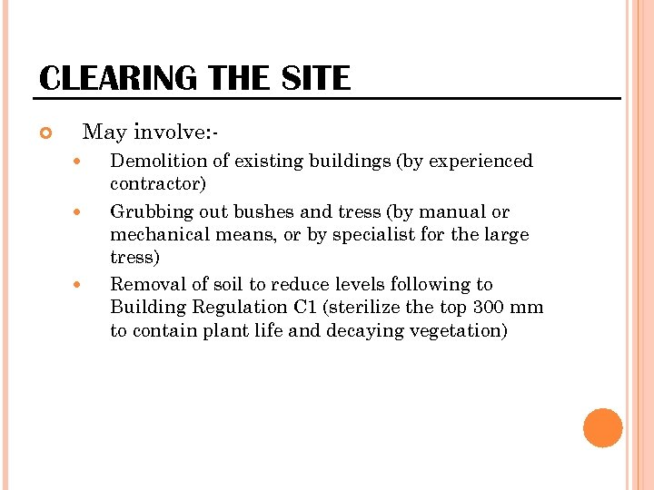 CLEARING THE SITE May involve: - Demolition of existing buildings (by experienced contractor) Grubbing