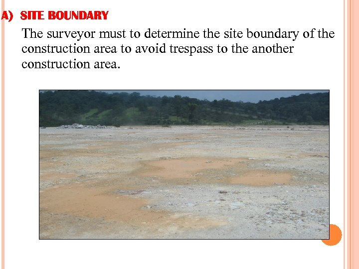 A) SITE BOUNDARY The surveyor must to determine the site boundary of the construction