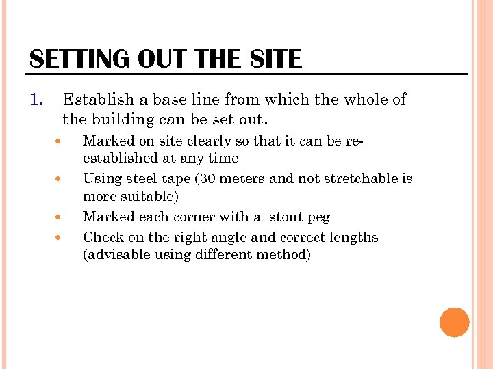 SETTING OUT THE SITE 1. Establish a base line from which the whole of