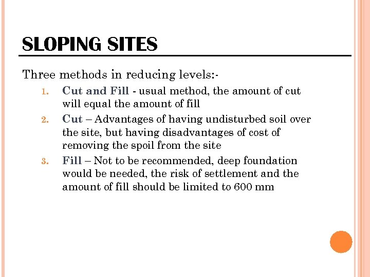 SLOPING SITES Three methods in reducing levels: 1. 2. 3. Cut and Fill -