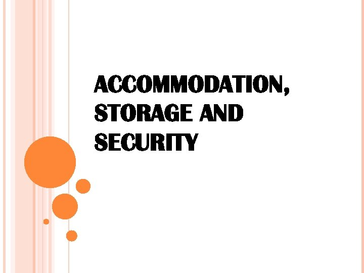 ACCOMMODATION, STORAGE AND SECURITY