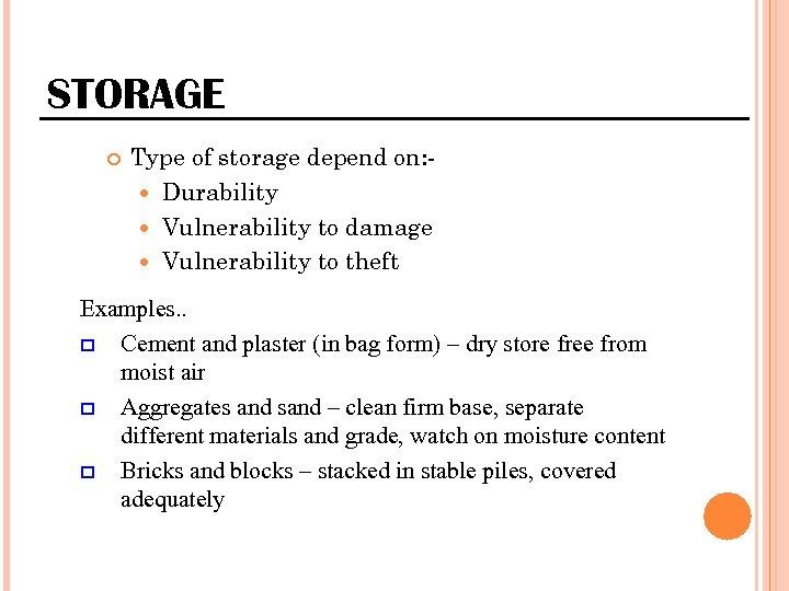 STORAGE Type of storage depend on: Durability Vulnerability to damage Vulnerability to theft Examples.