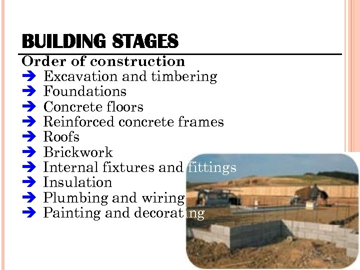 BUILDING STAGES Order of construction Excavation and timbering Foundations Concrete floors Reinforced concrete frames