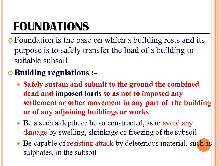 FOUNDATIONS Foundation is the base on which a building rests and its purpose is