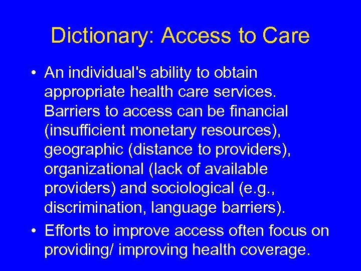 Dictionary: Access to Care • An individual's ability to obtain appropriate health care services.