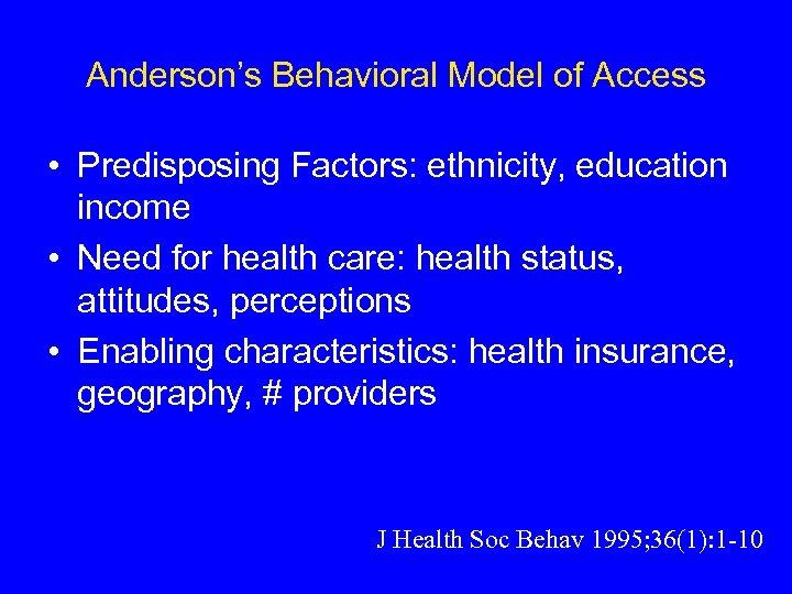 Anderson's Behavioral Model of Access • Predisposing Factors: ethnicity, education income • Need for