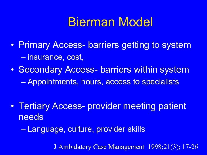 Bierman Model • Primary Access- barriers getting to system – insurance, cost, • Secondary