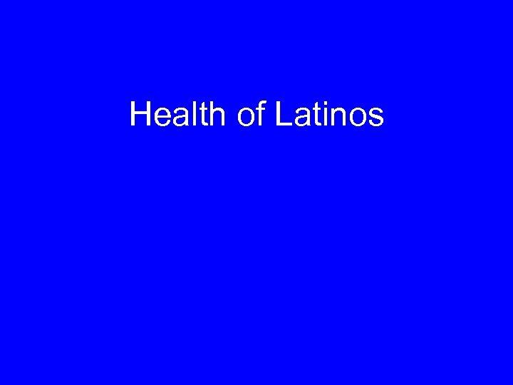 Health of Latinos