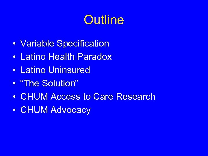 """Outline • • • Variable Specification Latino Health Paradox Latino Uninsured """"The Solution"""" CHUM"""