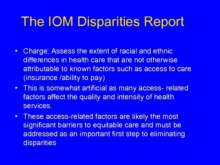 The IOM Disparities Report • Charge: Assess the extent of racial and ethnic differences
