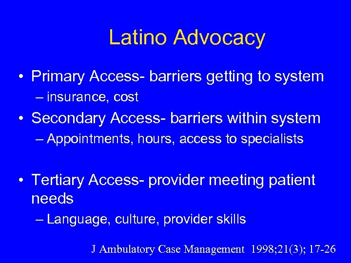 Latino Advocacy • Primary Access- barriers getting to system – insurance, cost • Secondary