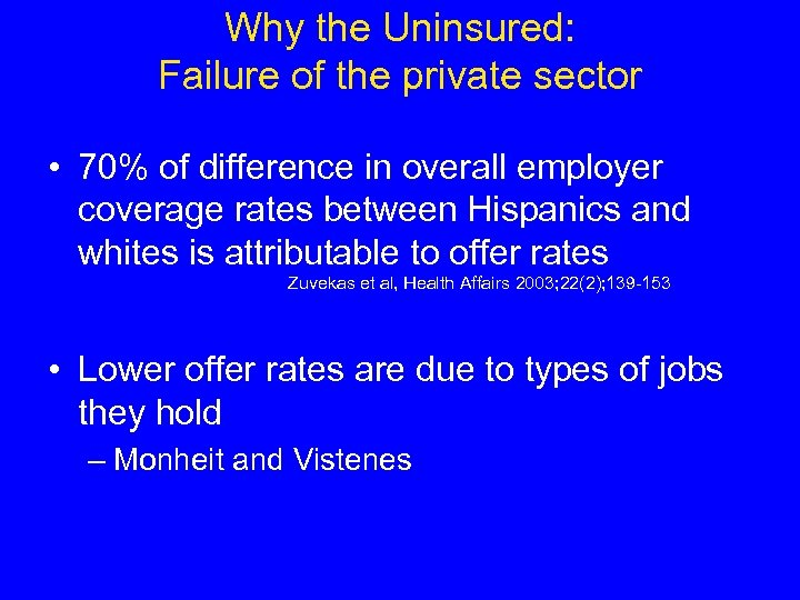 Why the Uninsured: Failure of the private sector • 70% of difference in overall