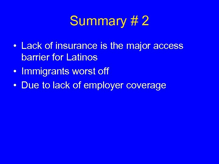 Summary # 2 • Lack of insurance is the major access barrier for Latinos