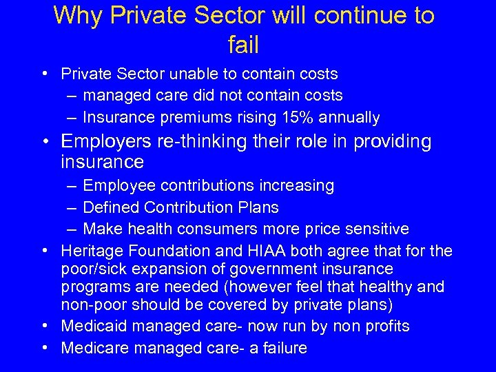 Why Private Sector will continue to fail • Private Sector unable to contain costs