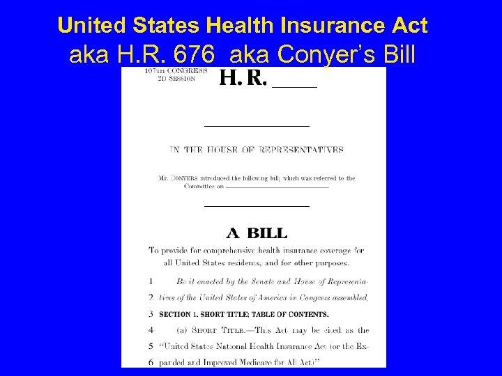 United States Health Insurance Act aka H. R. 676 aka Conyer's Bill