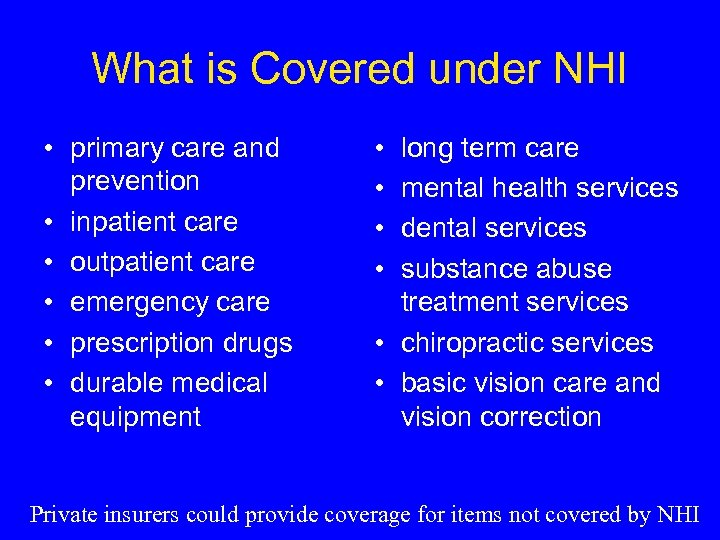 What is Covered under NHI • primary care and prevention • inpatient care •