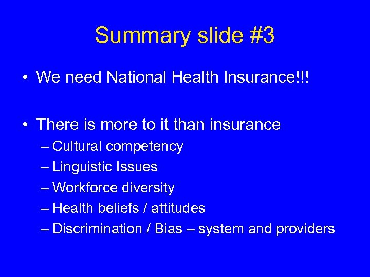 Summary slide #3 • We need National Health Insurance!!! • There is more to
