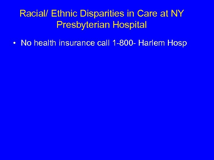 Racial/ Ethnic Disparities in Care at NY Presbyterian Hospital • No health insurance call