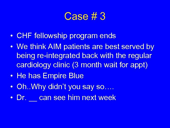 Case # 3 • CHF fellowship program ends • We think AIM patients are
