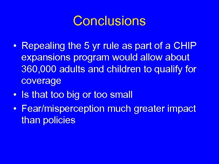 Conclusions • Repealing the 5 yr rule as part of a CHIP expansions program