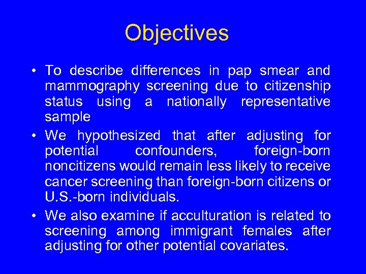 Objectives • To describe differences in pap smear and mammography screening due to citizenship