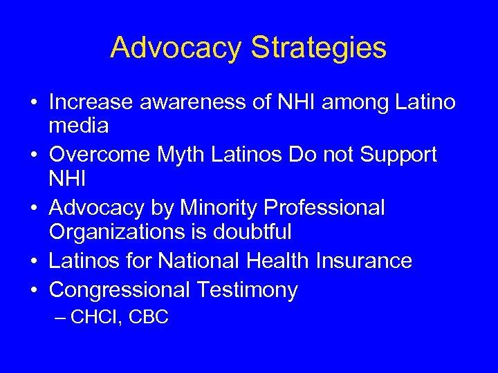 Advocacy Strategies • Increase awareness of NHI among Latino media • Overcome Myth Latinos