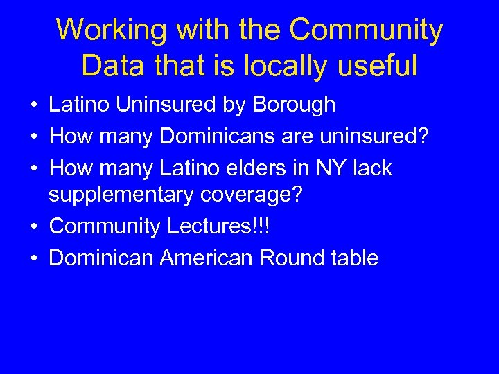 Working with the Community Data that is locally useful • Latino Uninsured by Borough