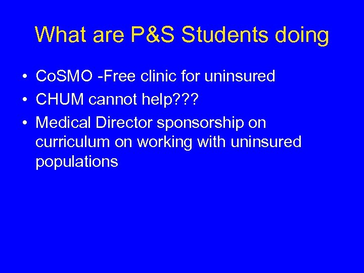 What are P&S Students doing • Co. SMO -Free clinic for uninsured • CHUM