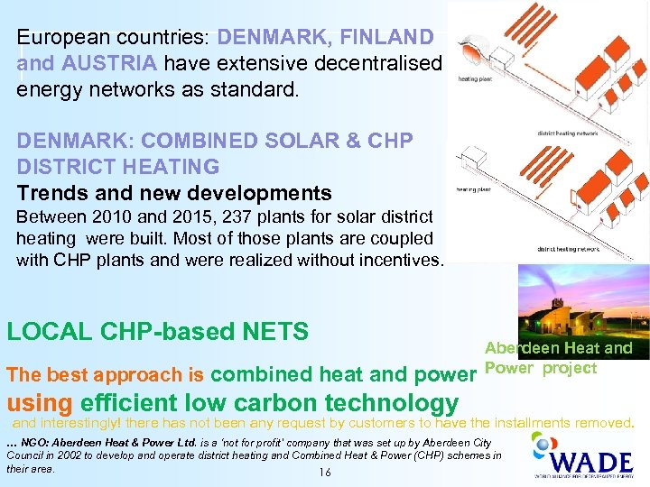 European countries: DENMARK, FINLAND and AUSTRIA have extensive decentralised energy networks as standard. DENMARK:
