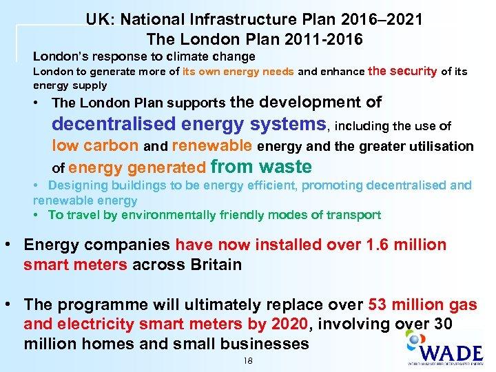 UK: National Infrastructure Plan 2016– 2021 The London Plan 2011 -2016 London's response to